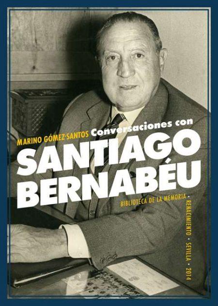 Conversaciones con Santiago Bernabéu