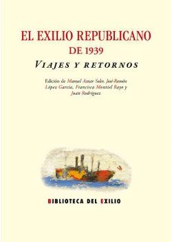El exilio republicano de 1939. Viajes y retornos