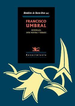 Francisco Umbral. Memoria(s): entre mentiras y verdades