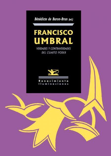 Francisco Umbral. Verdades y contraverdades del Cuarto Poder