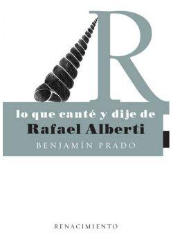 Lo que canté y dije de Rafael Alberti