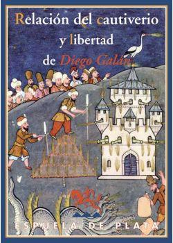 Relación del cautiverio y libertad de Diego Galán, natural de la Villa de Consuegra y vecino de la ciudad de Toledo