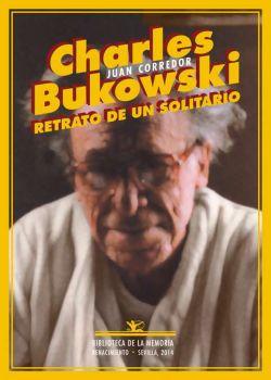 Charles Bukowski. Retrato de un solitario