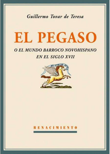 El Pegaso o el mundo barroco novohispano en el siglo XVII