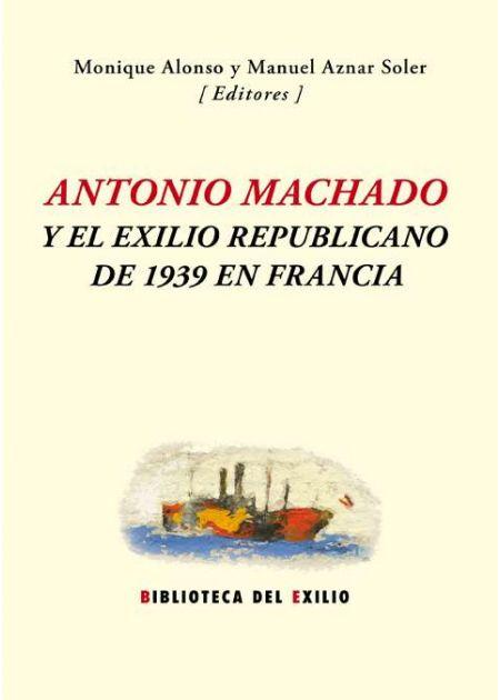 Antonio Machado y el exilio republicano de 1939 en Francia