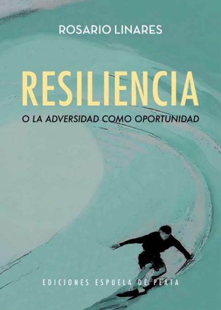 Resiliencia o la adversidad como oportunidad