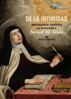De la intimidad. Antología poética en homenaje a Teresa de Jesús
