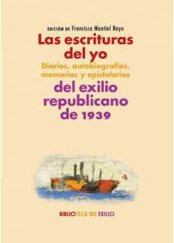 Las escrituras del yo: diarios, autobiografías, memorias y epistolarios del exilio republicano de 1939
