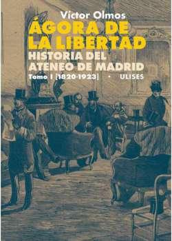 Ágora de la Libertad. Historia del Ateneo de Madrid. Tomo I (1820-1923)