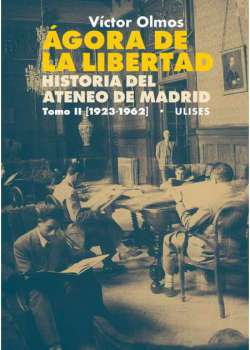 Ágora de la Libertad. Historia del Ateneo de Madrid. Tomo II (1923-1962)