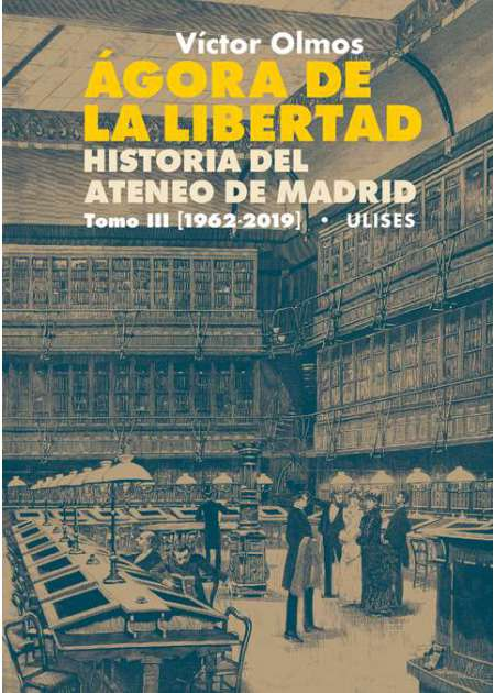 Ágora de la Libertad. Historia del Ateneo de Madrid. Tomo III (1962-2019)