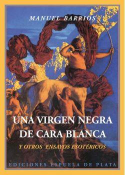 Una virgen negra de cara blanca y otros ensayos esotéricos