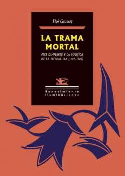 La trama mortal. Pere Gimferrer y la política de la literatura (1962-1985)
